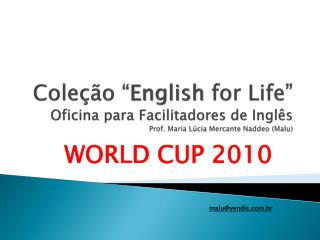 WORLD CUP 2010 malu@yendis.br