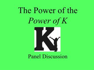 The Power of the  Power of K Panel Discussion