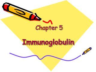 Chapter 5 Immunoglobulin