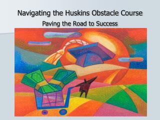 Navigating the Huskins Obstacle Course  Paving the Road to Success