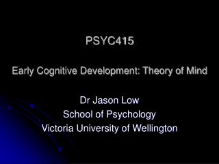 PSYC415 Early Cognitive Development: Theory of Mind