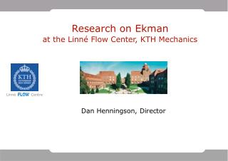 Research on Ekman at the Linné Flow Center, KTH Mechanics