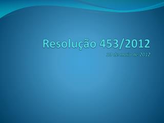 Resolução 453/2012 10 de maio de 2012