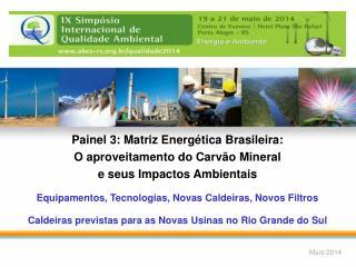 Painel 3: Matriz Energética Brasileira: O  aproveitamento do  Carvão Mineral
