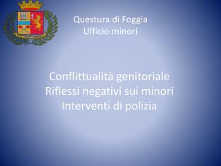 Conflittualità genitoriale Riflessi negativi sui minori Interventi di polizia