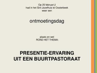 Op 25 februari jl  had in het Sint Jozefhuis te Oosterbeek  weer een  ontmoetingsdag
