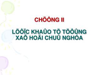 CHÖÔNG II LÖÔÏC KHAÛO TÖ TÖÔÛNG  XAÕ HOÄI CHUÛ NGHÓA