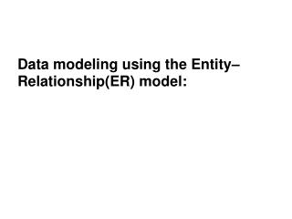 Data modeling using the Entity–Relationship(ER) model: