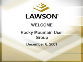 WELCOME Rocky Mountain User Group December 6, 2001