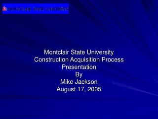 Montclair State University Construction Acquisition Process Presentation By Mike Jackson