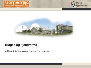 Biogas og Fjernvarme v/Henrik Andersen – Dansk Fjernvarme