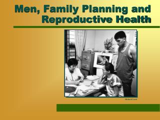 Men, Family Planning and Reproductive Health