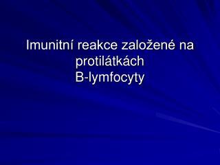 Imunitní reakce založené na protilátkách B-lymfocyty