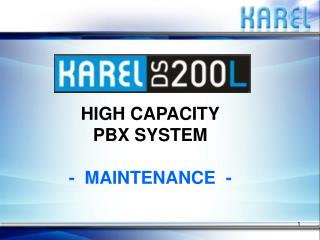 HIGH CAPACITY PBX SYSTEM -  MAINTENANCE  -