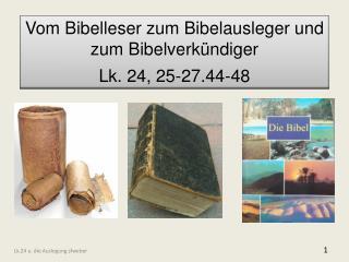 Vom Bibelleser zum Bibelausleger und zum Bibelverkündiger Lk. 24, 25-27.44-48