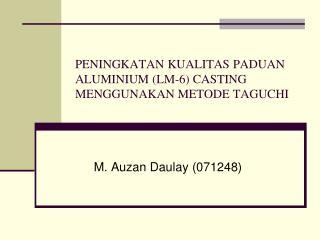 PENINGKATAN KUALITAS PADUAN ALUMINIUM (LM-6) CASTING MENGGUNAKAN METODE TAGUCHI