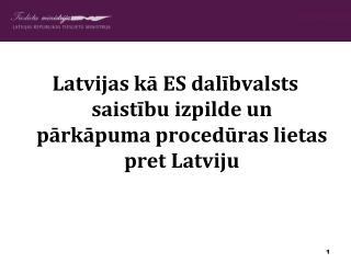 Latvijas k? ES dal?bvalsts saist?bu izpilde un p?rk?puma proced?ras lietas pret Latviju