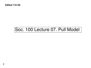 Soc. 100 Lecture 07. Pull Model