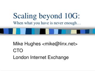Scaling beyond 10G: When what you have is never enough…