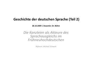 Geschichte der deutschen Sprache (Teil 2) 28.10.2009 | Dozentin: Dr. Böhm