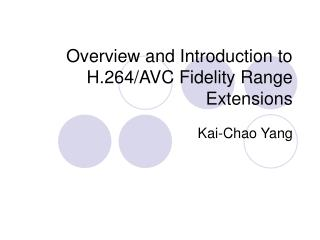 Overview and Introduction to H.264/AVC Fidelity Range Extensions
