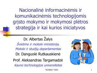 Dr. Albertas Žalys Švietimo ir mokslo ministerija,  Mokslo ir studijų departamentas