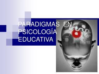PARADIGMAS  EN PSICOLOGÍA EDUCATIVA