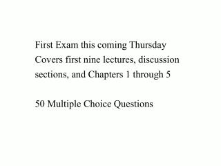 First Exam this coming Thursday Covers first nine lectures, discussion