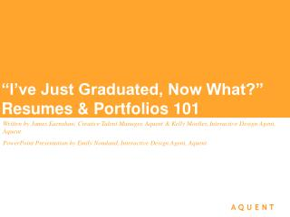 """I've Just Graduated, Now What?""  Resumes & Portfolios 101"