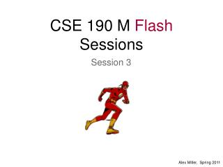 CSE 190 M  Flash  Sessions