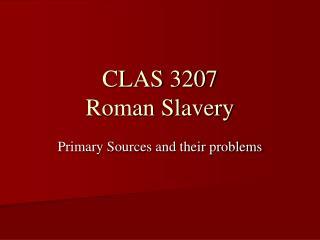 CLAS 3207 Roman Slavery