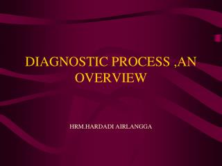 DIAGNOSTIC PROCESS ,AN OVERVIEW
