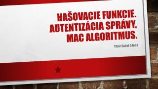 Hašovacie  funkcie.  Autentizácia správy.  Mac algoritmus.