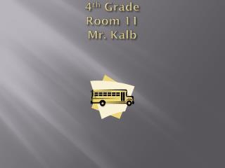 4 th  Grade Room 11 Mr. Kalb