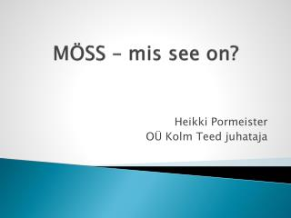 MÖSS – mis see on?