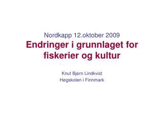 Nordkapp 12.oktober 2009 Endringer i grunnlaget for fiskerier og kultur