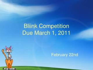 Bliink Competition Due March 1, 2011