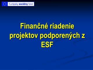 Finančné riadenie projektov podporených z ESF