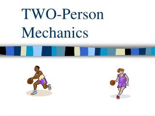 TWO-Person Mechanics