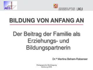 BILDUNG VON ANFANG AN Der Beitrag der Familie als Erziehungs- und Bildungspartnerin