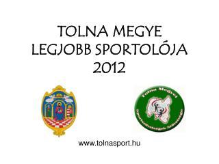 TOLNA MEGYE LEGJOBB SPORTOLÓJA 2012