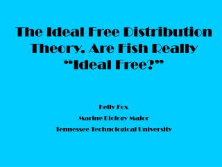 The Ideal Free Distribution Theory. Are Fish Really �Ideal Free?�