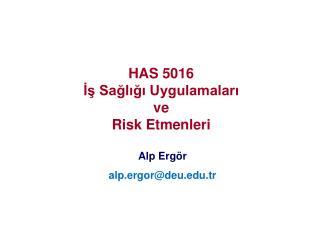 HAS 5016  İş Sağlığı Uygulamaları  ve  Risk Etmenleri