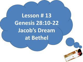 Lesson #  13 Genesis 28:10-22 Jacob's Dream  at  Bethel