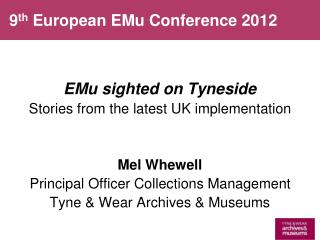 EMu sighted on Tyneside Stories from the latest UK implementation Mel Whewell
