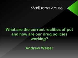What are the current realities of pot and how are our drug policies working? Andrew Weber