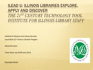 Institute for Museum and Library Services Laura Bush 21 st  Century Librarian Program