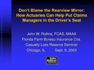 Don't Blame the Rearview Mirror: How Actuaries Can Help Put Claims Managers in the Driver's Seat