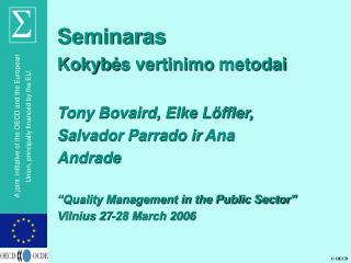 Seminaras Kokyb ė s vertinimo  metodai Tony Bovaird, Elke Löffler,  Salvador Parrado  ir  Ana
