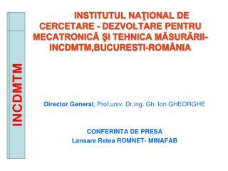 Director General , Prof.univ. Drg. Gh. Ion GHEORGHE CONFERINTA DE PRESA